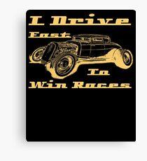 I Drive Fast To Win Races Street Rod Custom Retro Canvas Print