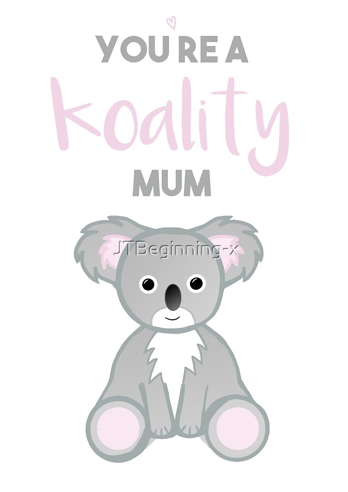 You're a Koality Mum by JustTheBeginning-x (Tori)