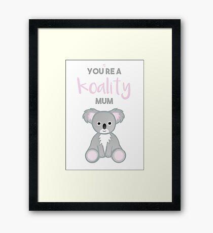You're a Koality Mum Framed Print