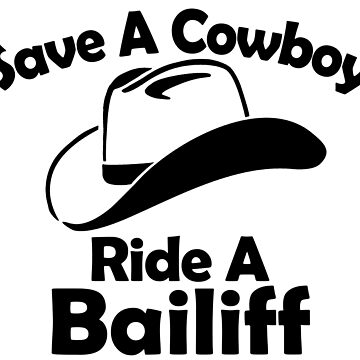 Save A Cowboy, Ride A Bailiff by SkyCompass18
