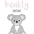 You're a KOALITY mom by JustTheBeginning-x (Tori)