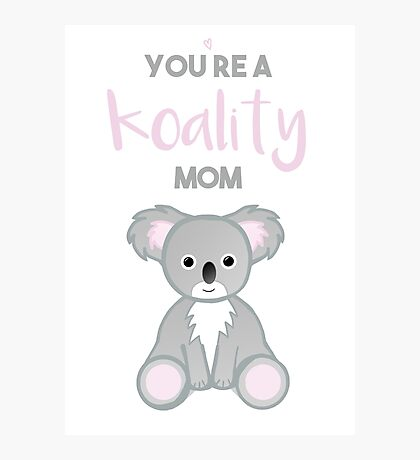 You're a KOALITY mom Photographic Print