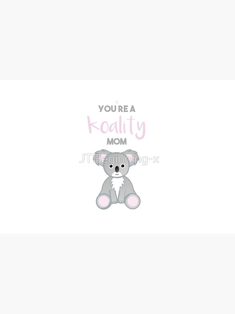 You're a KOALITY mom by JTBeginning-x