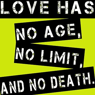 Love has no age, no limit; and no death. about love by aymeenshop