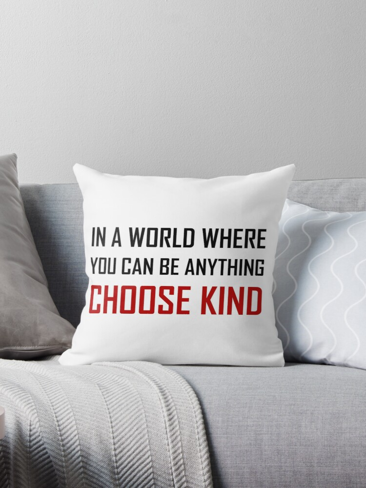 Where You Can Be Anything Choose Kind Quote Throw Pillows By