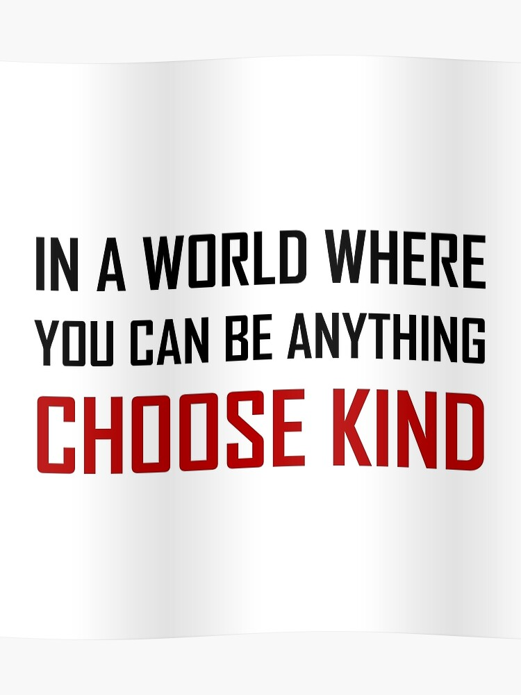 Where You Can Be Anything Choose Kind Quote Poster By Thebeststore