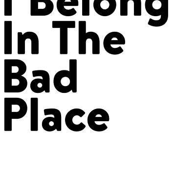 I Belong In The Bad Place by babydollchic
