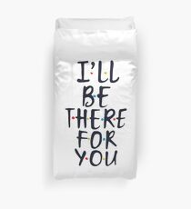 I'll Be There For You Duvet Cover
