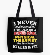 I Never Dreamed I Would Be A Super Cool Physical Therapist But Here I Am Killing It! Tote Bag