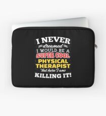 I Never Dreamed I Would Be A Super Cool Physical Therapist But Here I Am Killing It! Laptop Sleeve