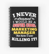 I Never Dreamed I Would Be A Super Cool Marketing Manager But Here I Am Killing It! Spiral Notebook