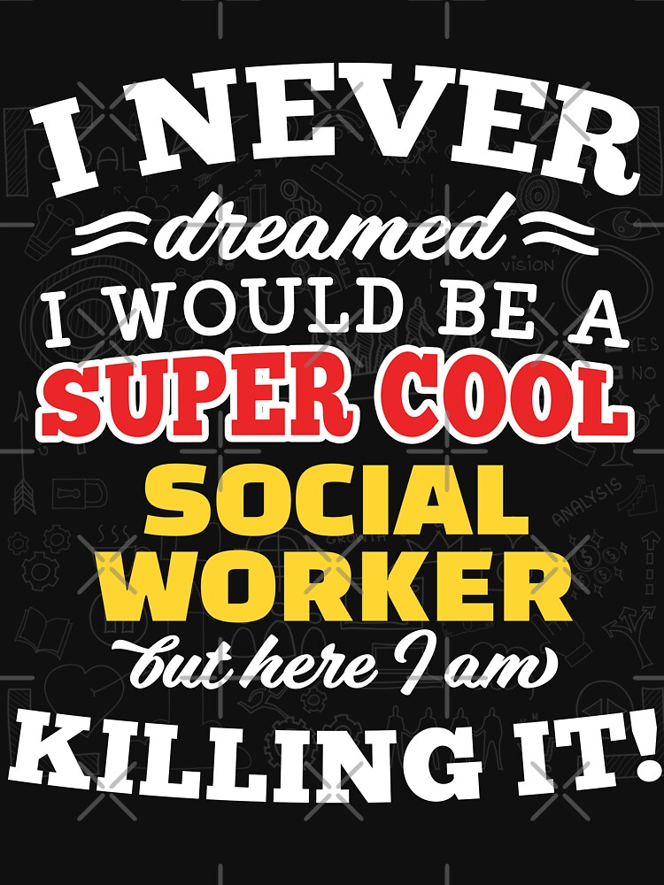 I Never Dreamed I Would Be A Super Cool Social Worker But Here I Am Killing It! by wantneedlove