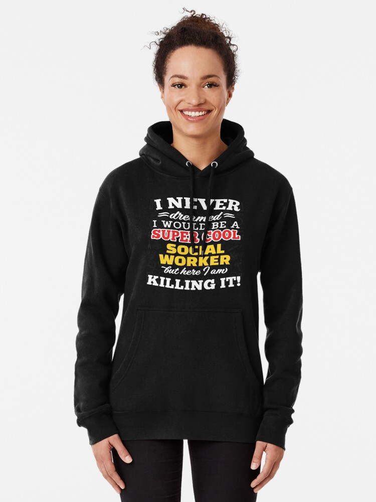 Alternate view of I Never Dreamed I Would Be A Super Cool Social Worker But Here I Am Killing It! Pullover Hoodie