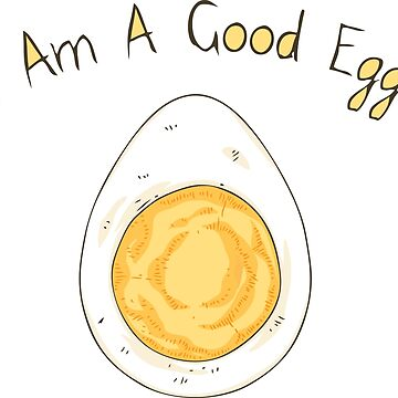 I Am a Good Egg! by deepfuze