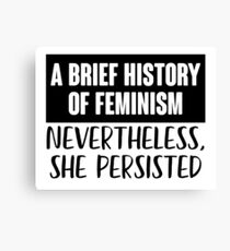 A Brief History Of Feminism: Nevertheless She Persisted Canvas Print