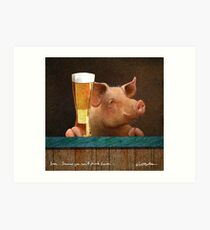 Will Bullas / art print / beer ... because you cant drink bacon... / humor / animals Art Print