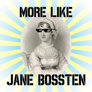 More Like Jane Bossten (Part Deux) by xanaduriffic