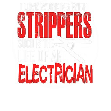 I Love Working With Strippers Such As A Life Of Electrician by GnarlyGatorTees