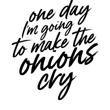 I Make Onions Cry by charsglamshop
