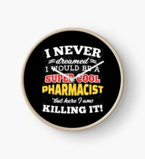 I Never Dreamed I Would Be A Super Cool Pharmacist But Here I Am Killing It! Clock