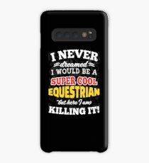 I Never Dreamed I Would Be A Super Cool Equestrian But Here I Am Killing It! Case/Skin for Samsung Galaxy