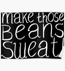 Make Those Beans Sweat! Poster