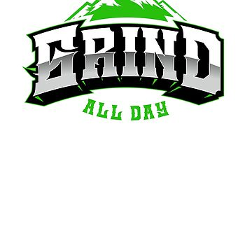 Grind All Day - Hustle Work Hard T shirt for Men, Women by drlayson
