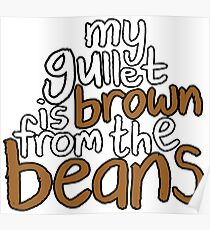 My Gullet Is Brown From The Beans Poster
