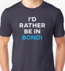 I'd Rather Be In Bondi Unisex T-Shirt