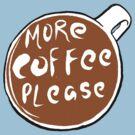 More Coffee Please! by Alex e Clark