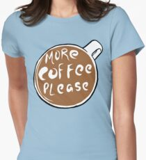 More Coffee Please! Women's Fitted T-Shirt