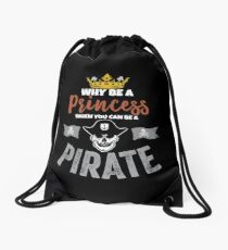 Why Be A Princess When You Can Be A Pirate Girls  Drawstring Bag