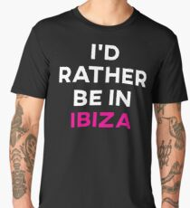 I'd Rather Be in Ibiza Men's Premium T-Shirt