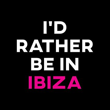 I'd Rather Be in Ibiza by teesaurus