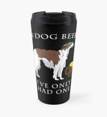 Borzoi I've Only Had One In Dog Beers Year of the Dog Irish St Patrick Day Travel Mug