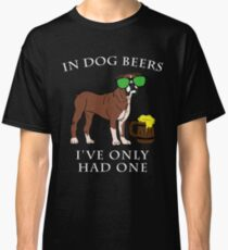 Boxer I've Only Had One In Dog Beers Year of the Dog Irish St Patrick Day Classic T-Shirt