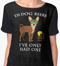 Chihuahua I've Only Had One In Dog Beers Year of the Dog Irish St Patrick Day Chiffon Top