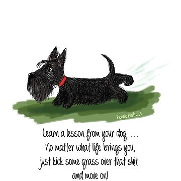 Learn a lesson from your dog . . . Copyright © BonniePortraits on Redbubble.com by BonniePortraits