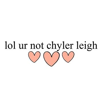 lol ur not chyler leigh by ainsiibabes