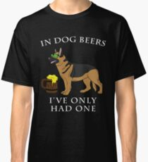 German Shepherd Ive Only Had One In Dog Beers Year of the Dog Irish St Patrick Day Classic T-Shirt