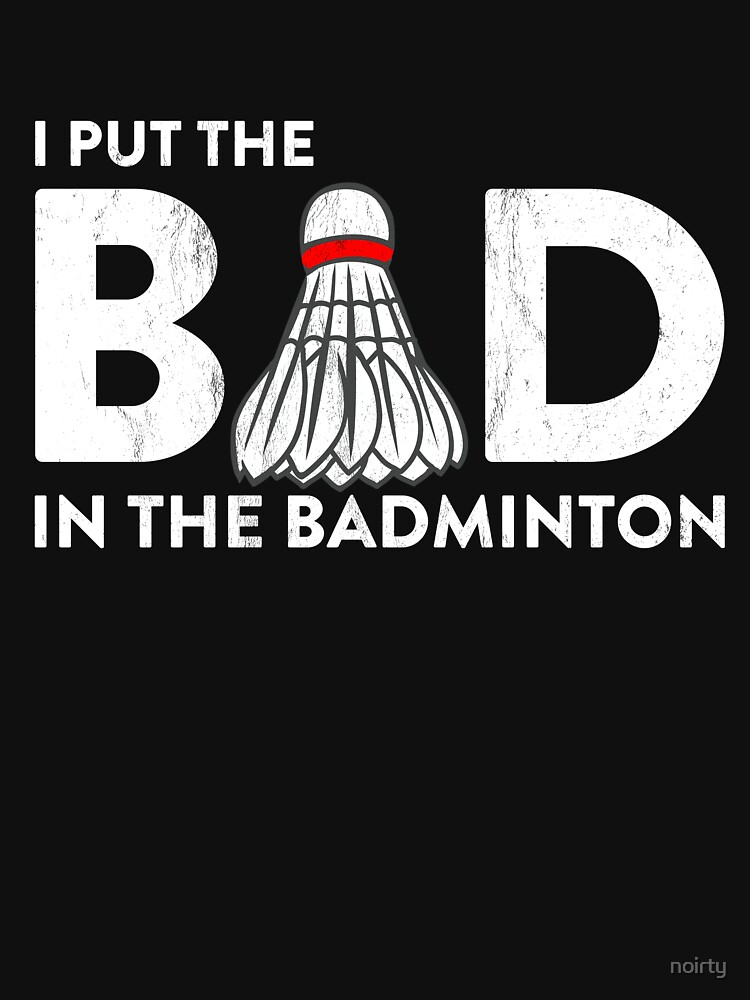 I Put Bad in Badminton T-shirt Funny Gift Father's Day Tee by noirty