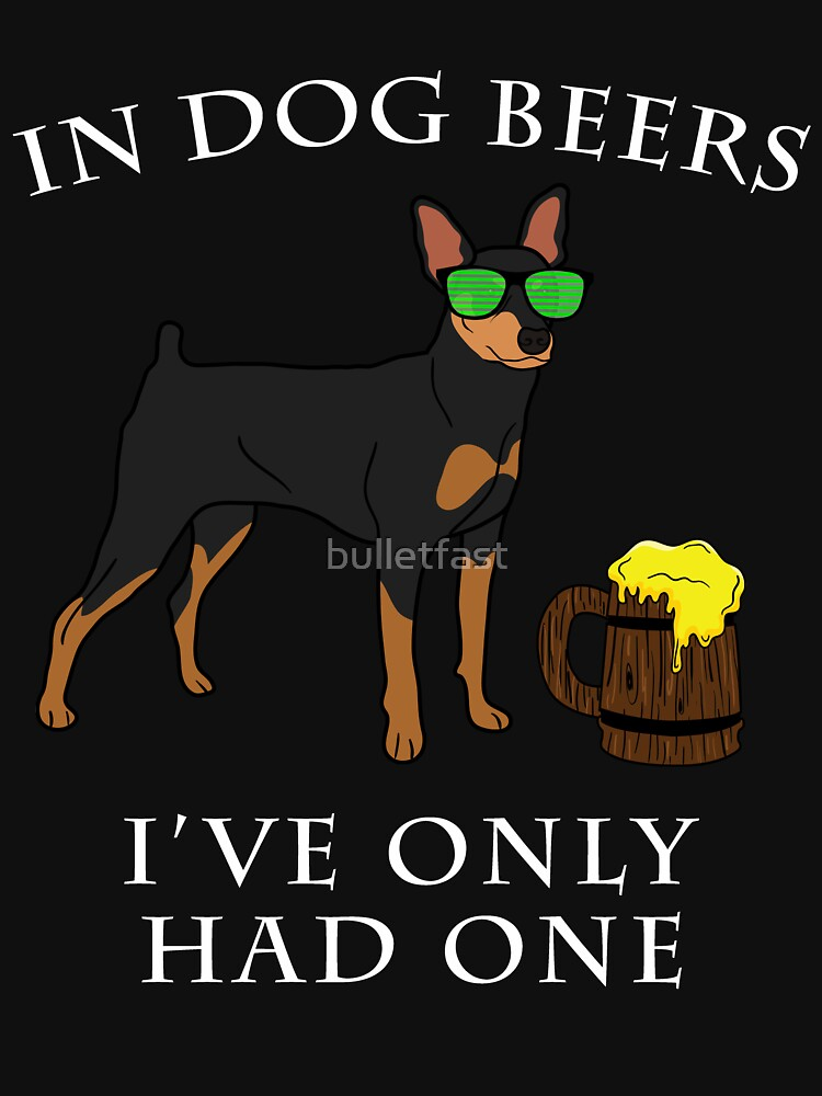 Miniature Pinscher Ive Only Had One In Dog Beers Year of the Dog Irish St Patrick Day by bulletfast