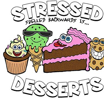 Stressed Spelled Backwards is Desserts by bgilbert