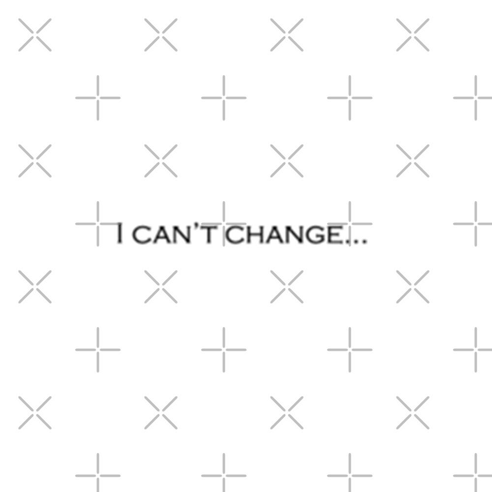 I Can't Change... Tattoo by Hilaarya