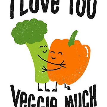 I Love You Veggie Much by kdigraphics