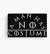 A man has no costume Canvas Print