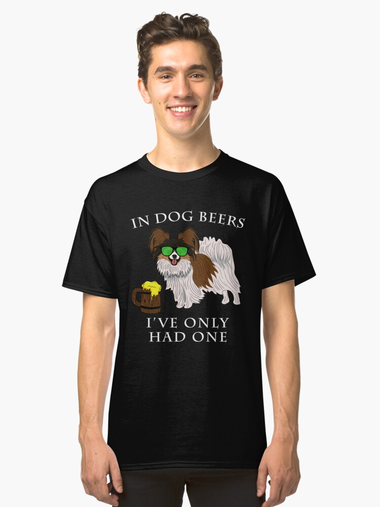 Papillon Ive Only Had One In Dog Beers Year of the Dog Irish St Patrick Day Classic T-Shirt Front