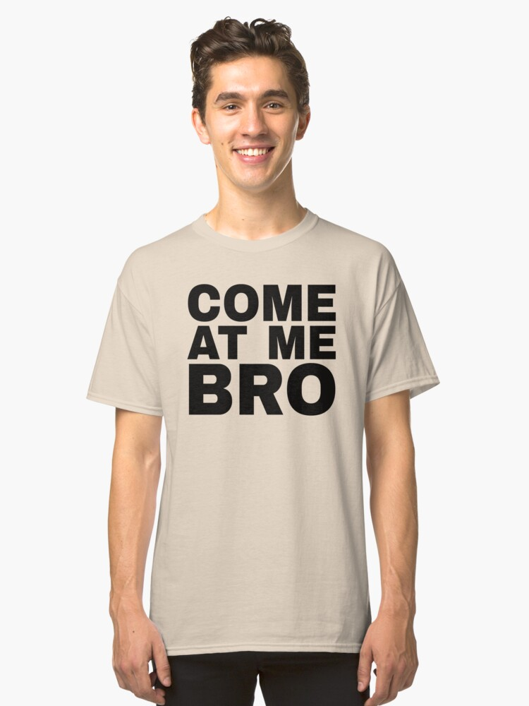 COME AT ME BRO Fun Manatee Novelty Design Classic T-Shirt Front