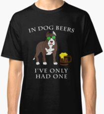 Pitbull Ive Only Had One In Dog Beers Year of the Dog Irish St Patrick Day Classic T-Shirt