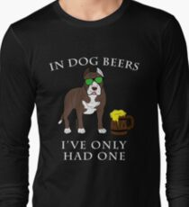 Pitbull Ive Only Had One In Dog Beers Year of the Dog Irish St Patrick Day Long Sleeve T-Shirt